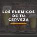Los enemigos de tu cerveza